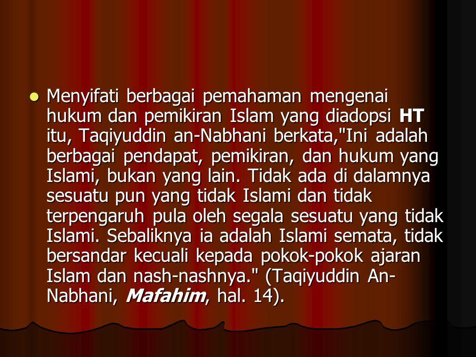 Menyifati berbagai pemahaman mengenai hukum dan pemikiran Islam yang diadopsi HT itu, Taqiyuddin an-Nabhani berkata, Ini adalah berbagai pendapat, pemikiran, dan hukum yang Islami, bukan yang lain.