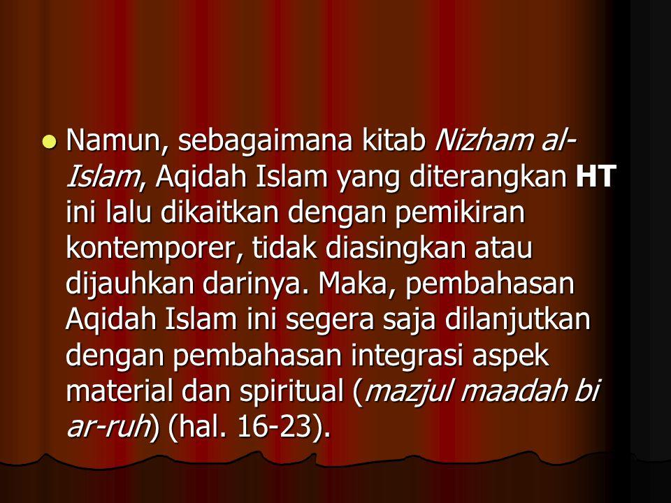 Namun, sebagaimana kitab Nizham al-Islam, Aqidah Islam yang diterangkan HT ini lalu dikaitkan dengan pemikiran kontemporer, tidak diasingkan atau dijauhkan darinya.