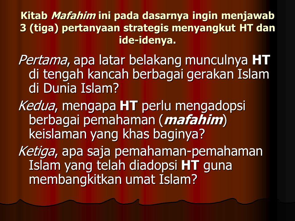 Kitab Mafahim ini pada dasarnya ingin menjawab 3 (tiga) pertanyaan strategis menyangkut HT dan ide-idenya.
