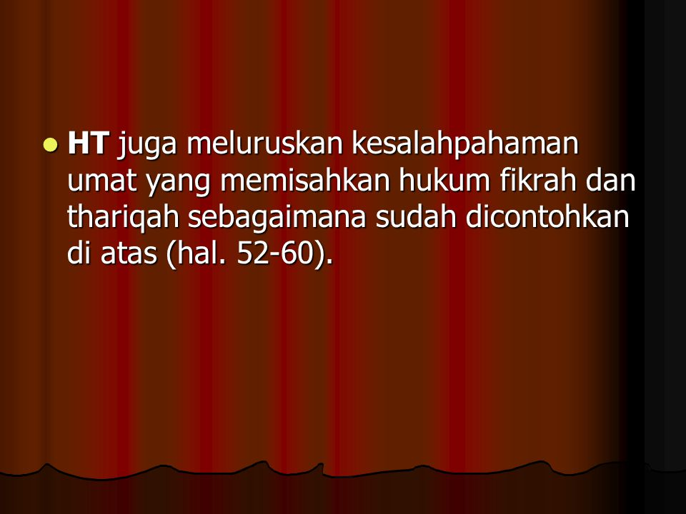 HT juga meluruskan kesalahpahaman umat yang memisahkan hukum fikrah dan thariqah sebagaimana sudah dicontohkan di atas (hal.