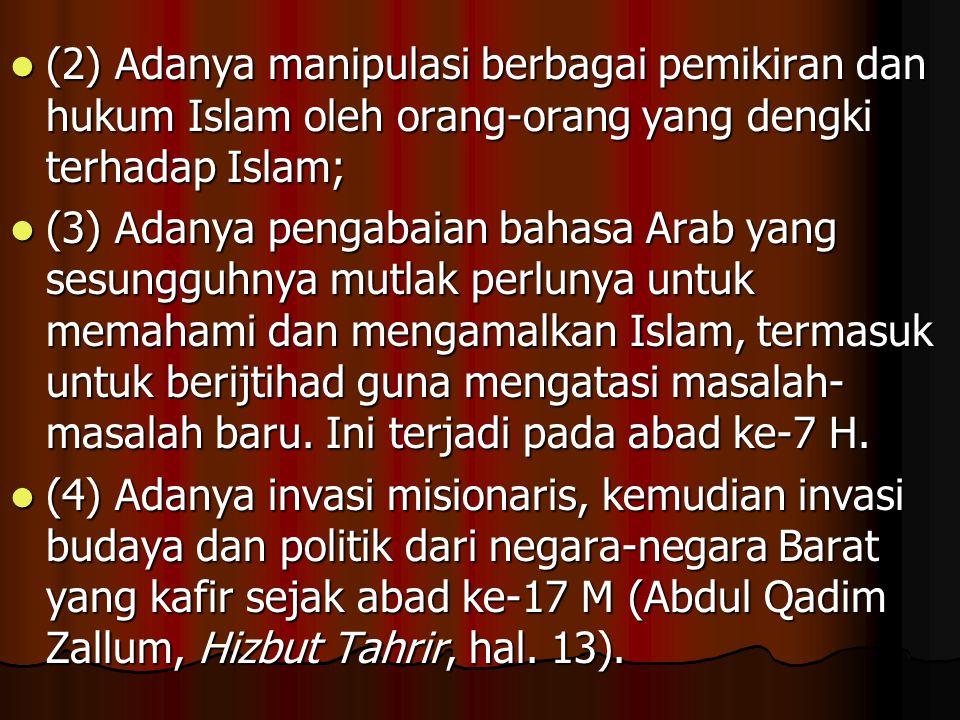 (2) Adanya manipulasi berbagai pemikiran dan hukum Islam oleh orang-orang yang dengki terhadap Islam;