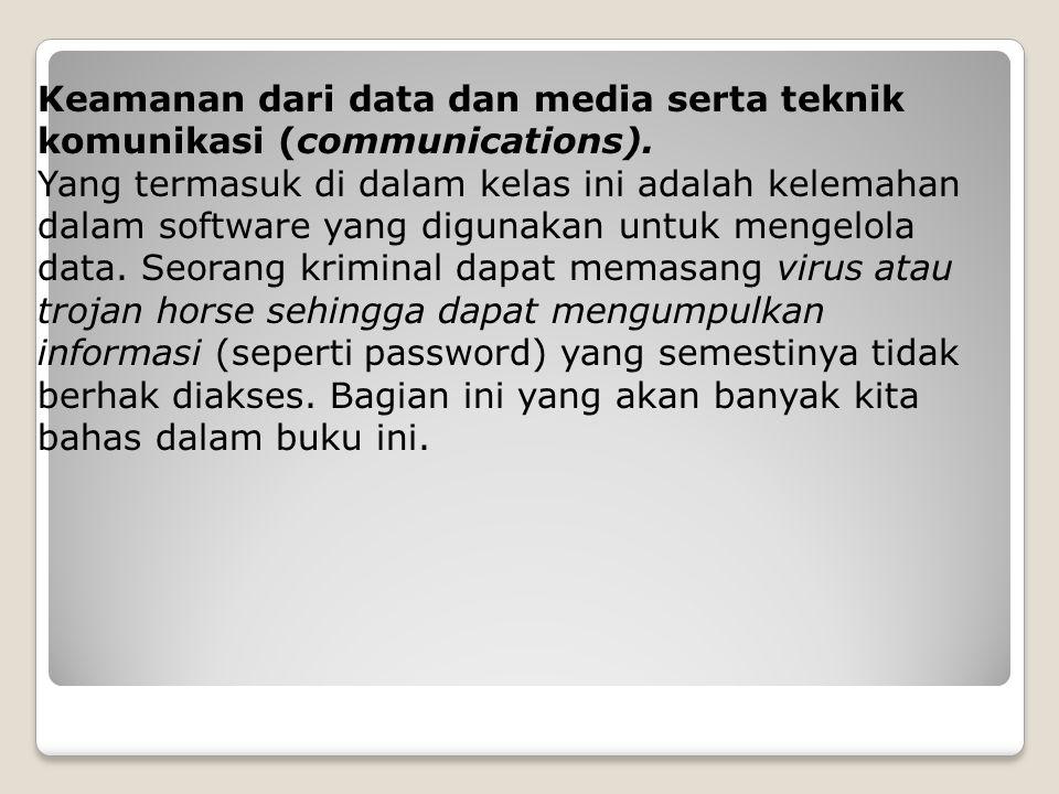 Keamanan dari data dan media serta teknik komunikasi (communications).