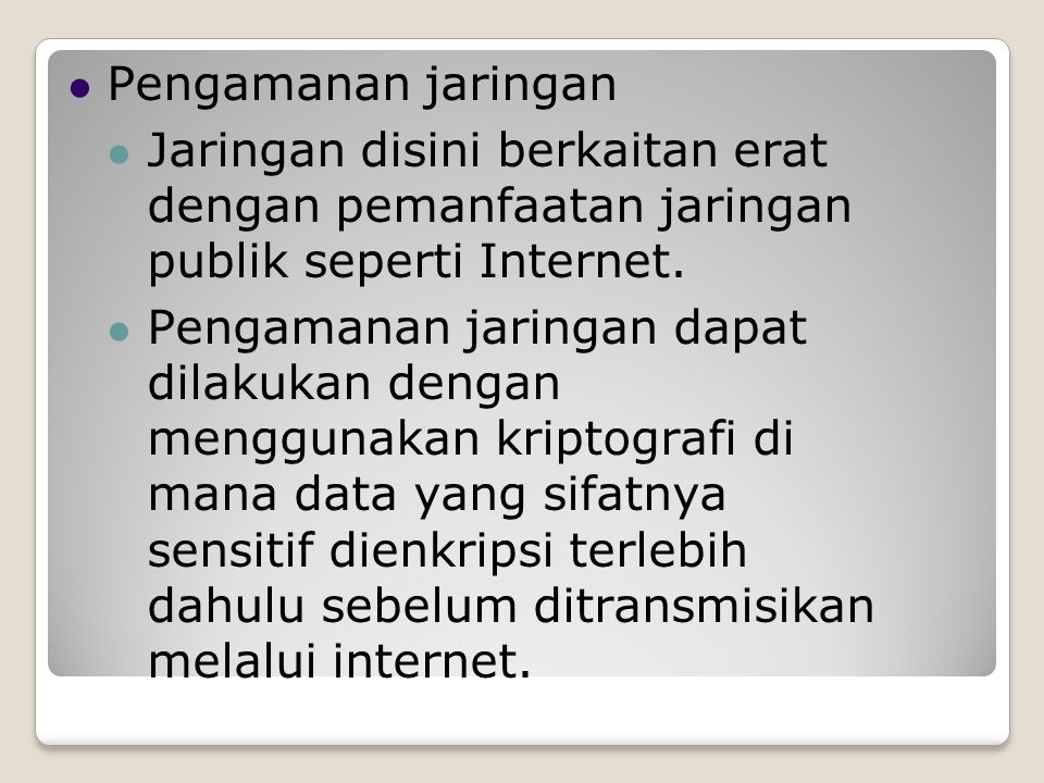 Pengamanan jaringan Jaringan disini berkaitan erat dengan pemanfaatan jaringan publik seperti Internet.