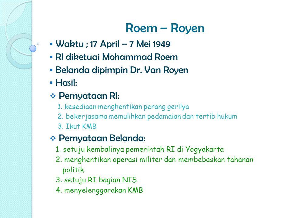 Roem – Royen Waktu ; 17 April – 7 Mei 1949 RI diketuai Mohammad Roem