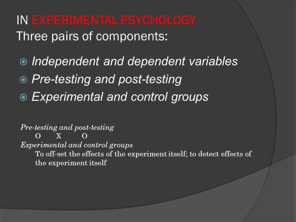 IN EXPERIMENTAL PSYCHOLOGY Three pairs of components: