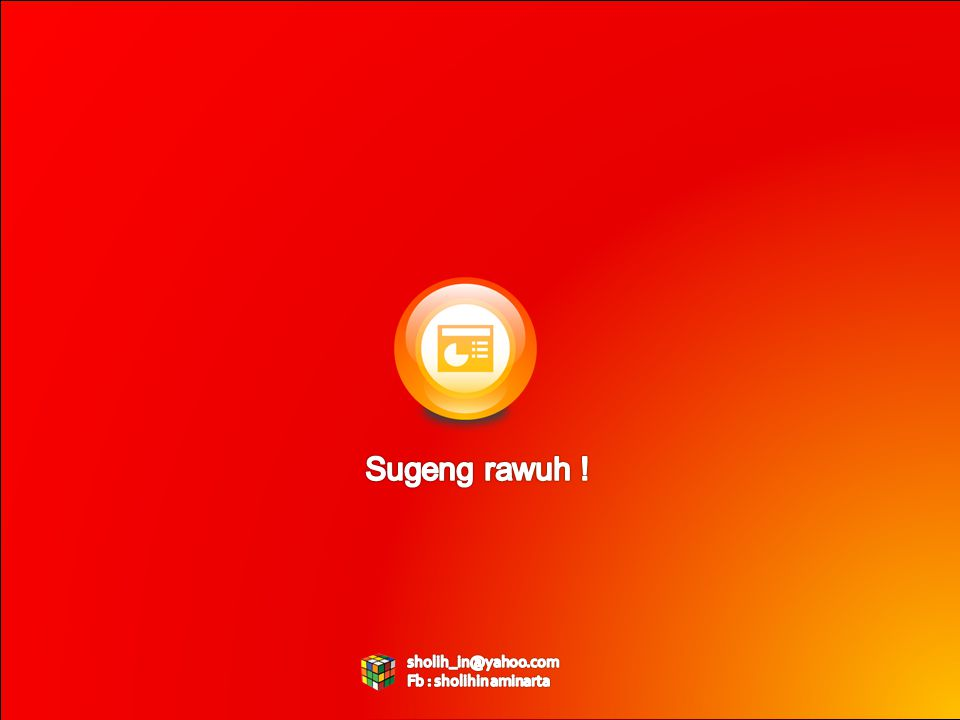 Sugeng rawuh ! sholih_in@yahoo.com Fb : sholihin aminarta