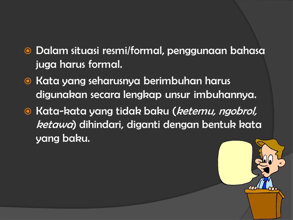 Dalam situasi resmi/formal, penggunaan bahasa juga harus formal.