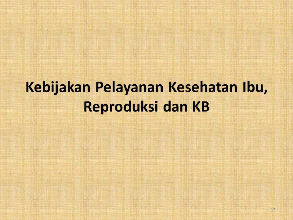 Kebijakan Pelayanan Kesehatan Ibu, Reproduksi dan KB