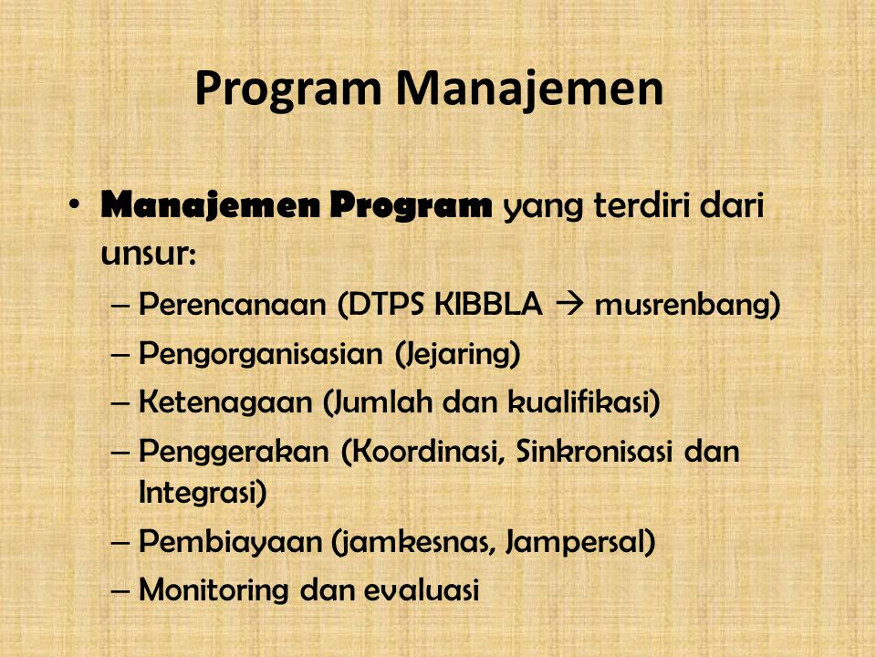 Program Manajemen Manajemen Program yang terdiri dari unsur: