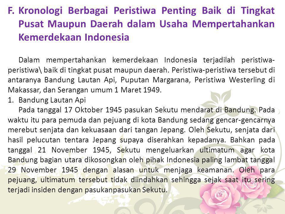 F. Kronologi Berbagai Peristiwa Penting Baik di Tingkat Pusat Maupun Daerah dalam Usaha Mempertahankan Kemerdekaan Indonesia