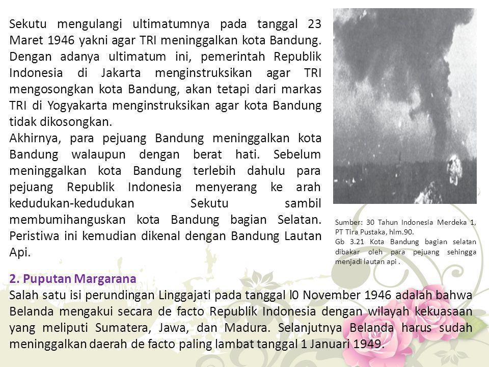 Sekutu mengulangi ultimatumnya pada tanggal 23 Maret 1946 yakni agar TRI meninggalkan kota Bandung. Dengan adanya ultimatum ini, pemerintah Republik Indonesia di Jakarta menginstruksikan agar TRI mengosongkan kota Bandung, akan tetapi dari markas TRI di Yogyakarta menginstruksikan agar kota Bandung tidak dikosongkan.