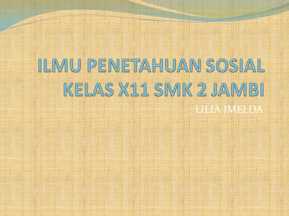 ILMU PENETAHUAN SOSIAL KELAS X11 SMK 2 JAMBI