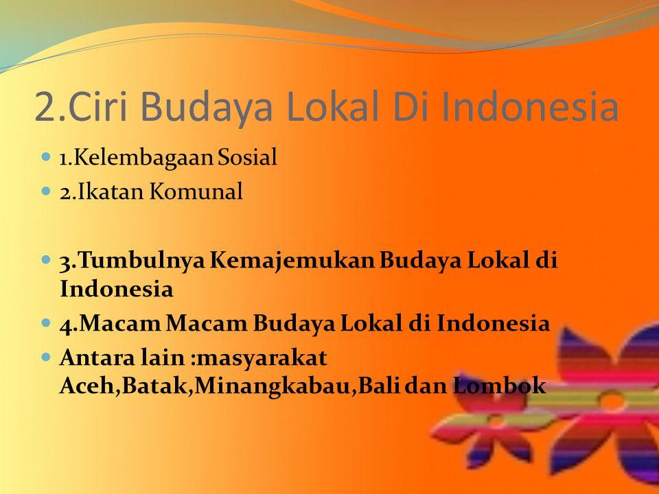 2.Ciri Budaya Lokal Di Indonesia