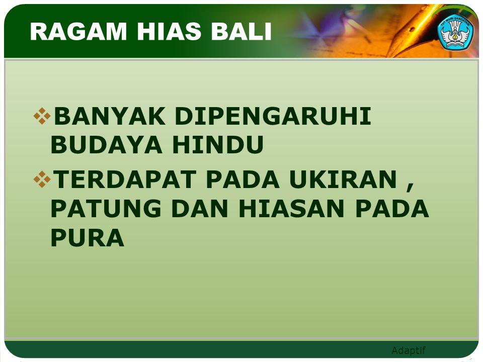 RAGAM HIAS BALI BANYAK DIPENGARUHI BUDAYA HINDU TERDAPAT PADA UKIRAN , PATUNG DAN HIASAN PADA PURA