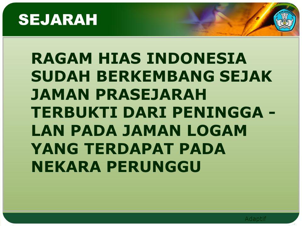 SEJARAH RAGAM HIAS INDONESIA SUDAH BERKEMBANG SEJAK JAMAN PRASEJARAH TERBUKTI DARI PENINGGA -LAN PADA JAMAN LOGAM YANG TERDAPAT PADA NEKARA PERUNGGU.