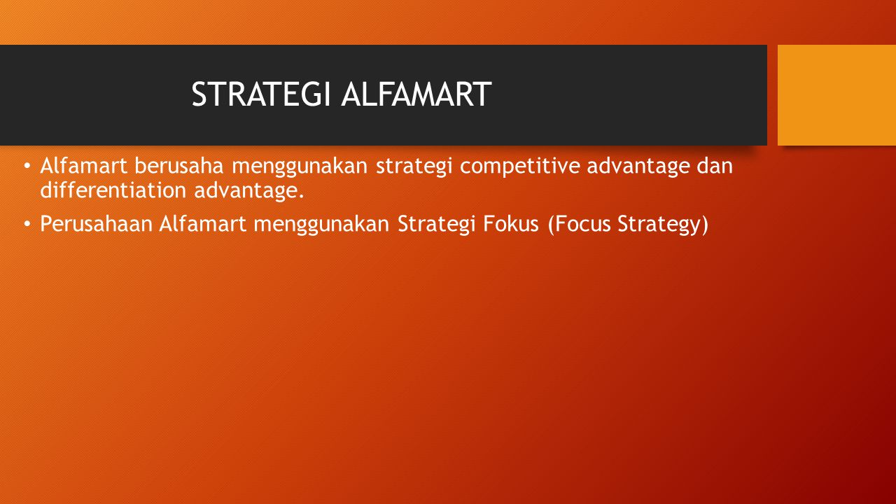 STRATEGI ALFAMART Alfamart berusaha menggunakan strategi competitive advantage dan differentiation advantage.
