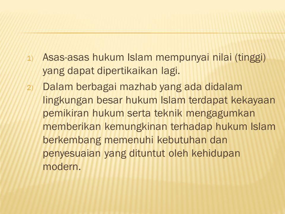 Asas-asas hukum Islam mempunyai nilai (tinggi) yang dapat dipertikaikan lagi.