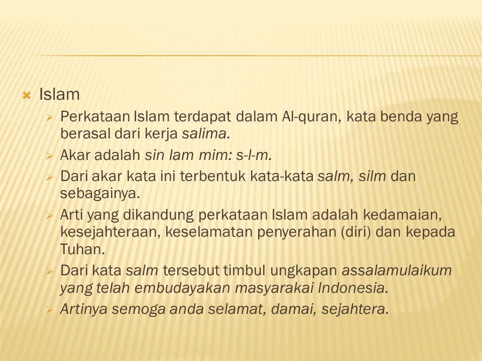 Islam Perkataan Islam terdapat dalam Al-quran, kata benda yang berasal dari kerja salima. Akar adalah sin lam mim: s-l-m.
