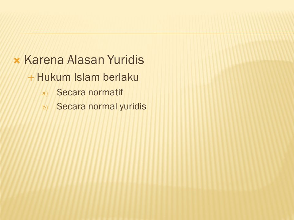 Karena Alasan Yuridis Hukum Islam berlaku Secara normatif