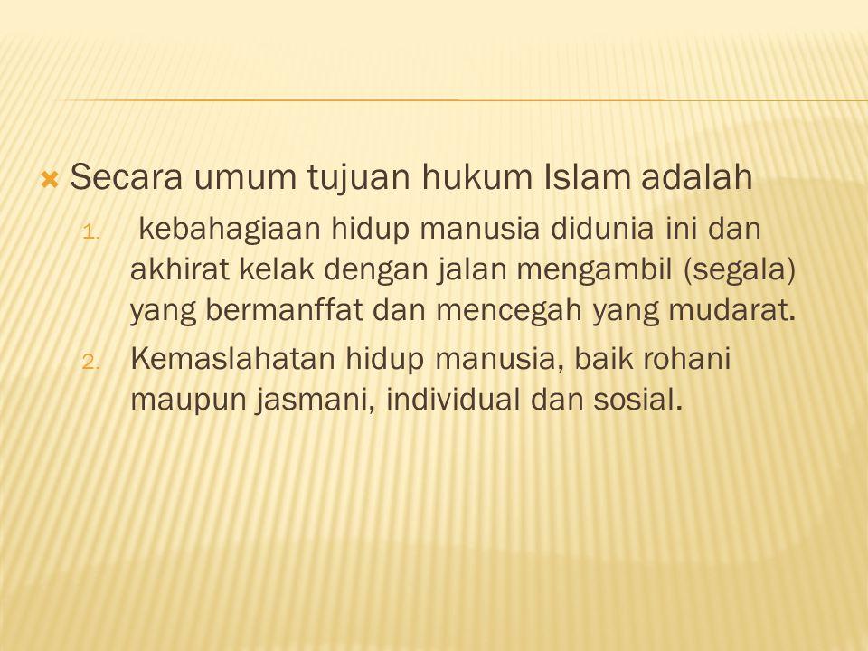 Secara umum tujuan hukum Islam adalah