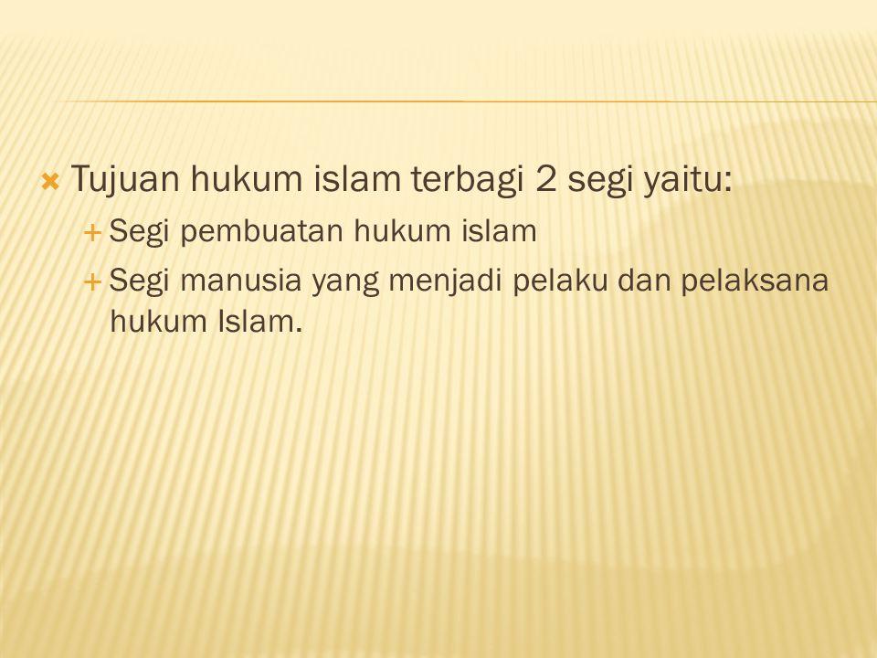 Tujuan hukum islam terbagi 2 segi yaitu: