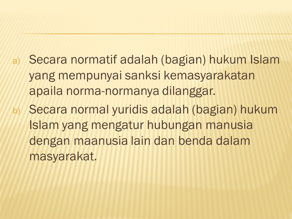 Secara normatif adalah (bagian) hukum Islam yang mempunyai sanksi kemasyarakatan apaila norma-normanya dilanggar.