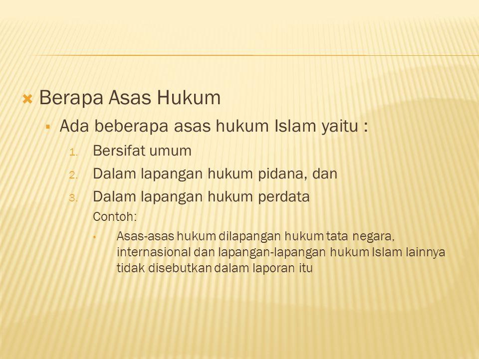 Berapa Asas Hukum Ada beberapa asas hukum Islam yaitu : Bersifat umum