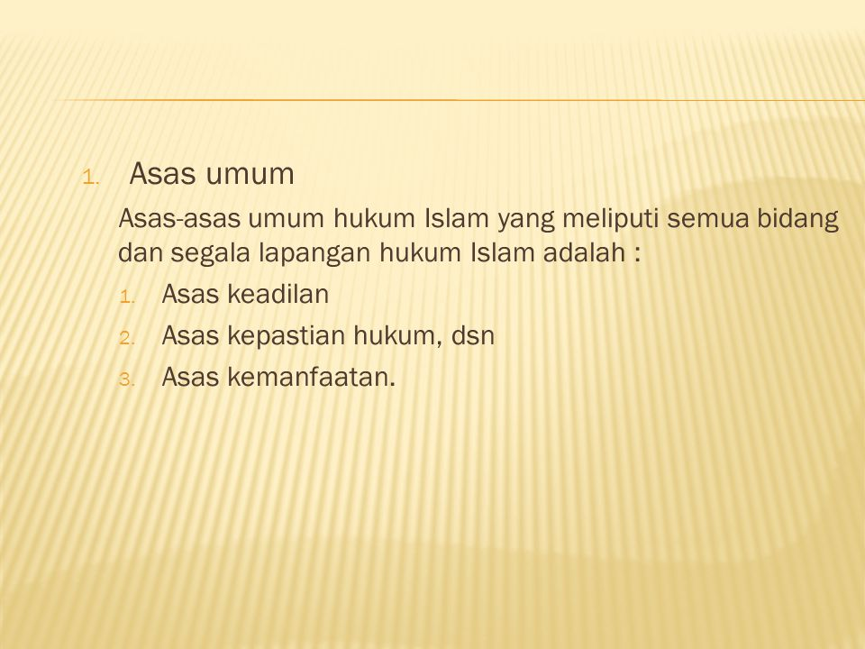 Asas umum Asas-asas umum hukum Islam yang meliputi semua bidang dan segala lapangan hukum Islam adalah :