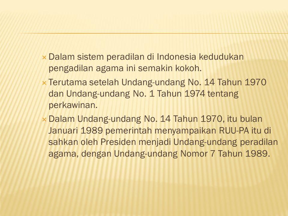 Dalam sistem peradilan di Indonesia kedudukan pengadilan agama ini semakin kokoh.