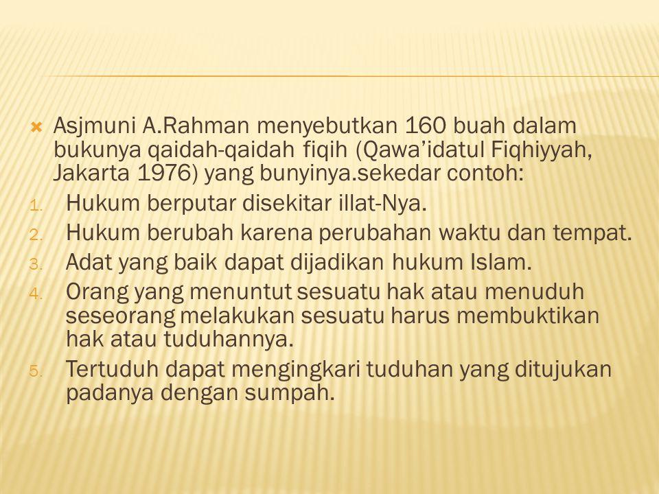 Asjmuni A.Rahman menyebutkan 160 buah dalam bukunya qaidah-qaidah fiqih (Qawa'idatul Fiqhiyyah, Jakarta 1976) yang bunyinya.sekedar contoh: