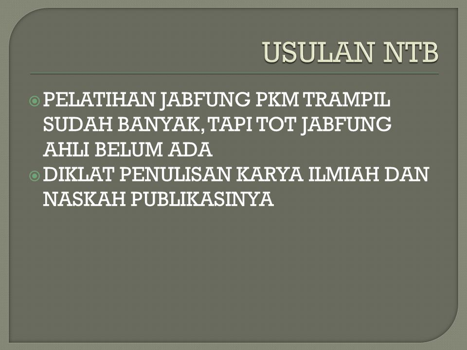 USULAN NTB PELATIHAN JABFUNG PKM TRAMPIL SUDAH BANYAK, TAPI TOT JABFUNG AHLI BELUM ADA.