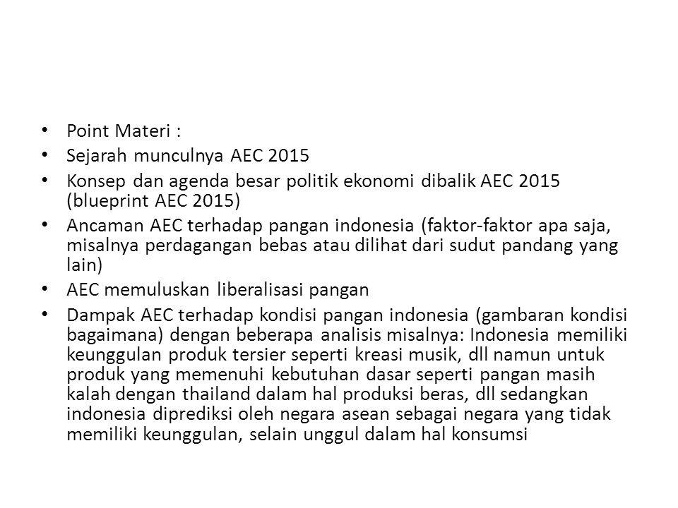 Point Materi : Sejarah munculnya AEC 2015. Konsep dan agenda besar politik ekonomi dibalik AEC 2015 (blueprint AEC 2015)
