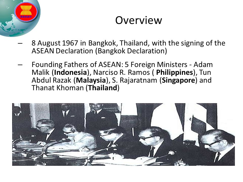 Overview 8 August 1967 in Bangkok, Thailand, with the signing of the ASEAN Declaration (Bangkok Declaration)