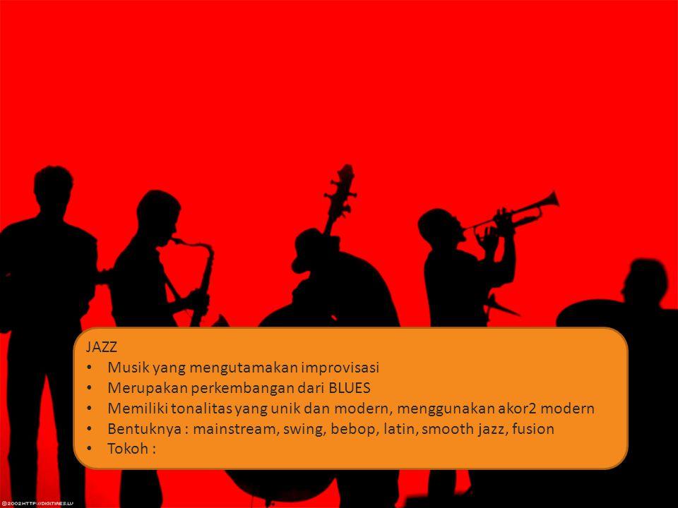 JAZZ Musik yang mengutamakan improvisasi. Merupakan perkembangan dari BLUES. Memiliki tonalitas yang unik dan modern, menggunakan akor2 modern.