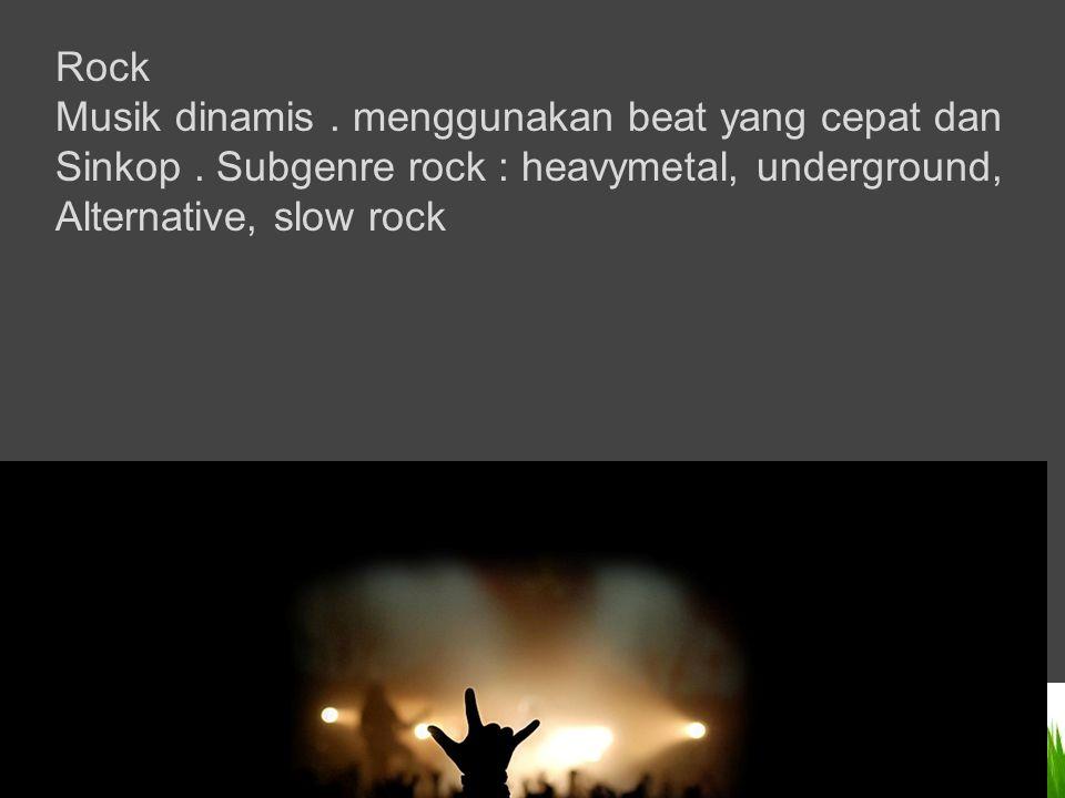 Rock Musik dinamis . menggunakan beat yang cepat dan. Sinkop . Subgenre rock : heavymetal, underground,