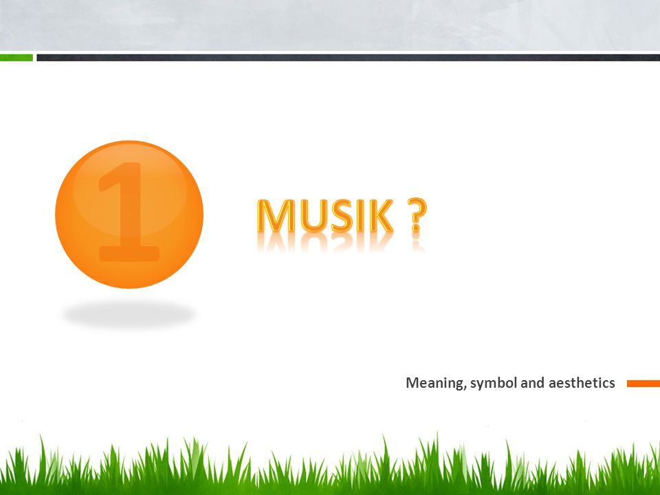 1 Musik Meaning, symbol and aesthetics