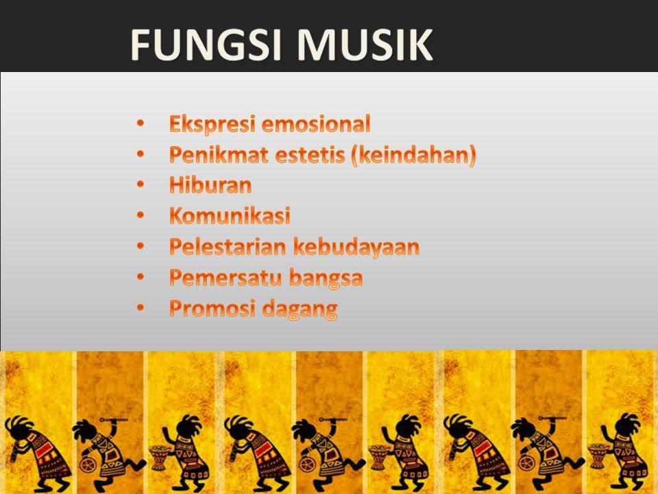 FUNGSI MUSIK Ekspresi emosional Penikmat estetis (keindahan) Hiburan