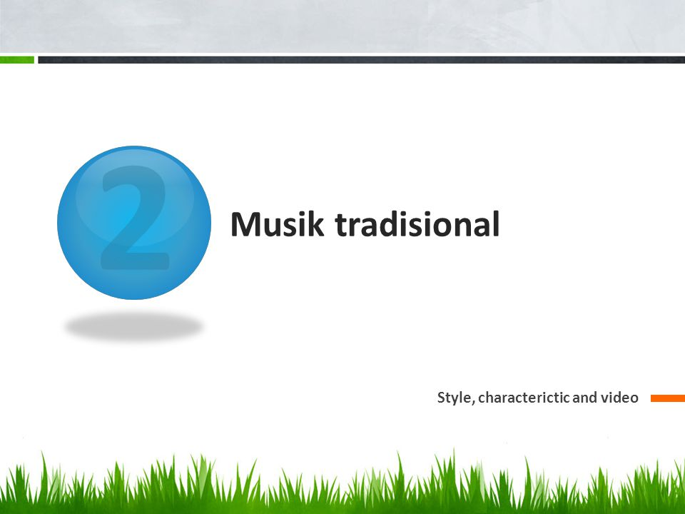 2 Musik tradisional Style, characterictic and video