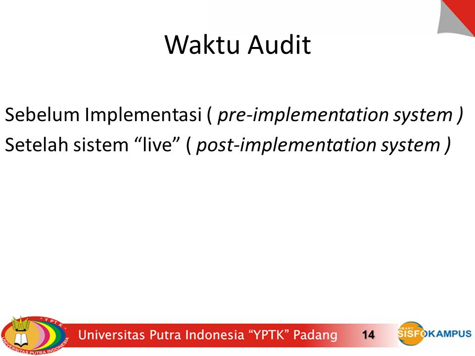Waktu Audit Sebelum Implementasi ( pre-implementation system ) Setelah sistem live ( post-implementation system )