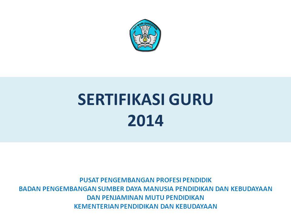 SERTIFIKASI GURU 2014 PUSAT PENGEMBANGAN PROFESI PENDIDIK