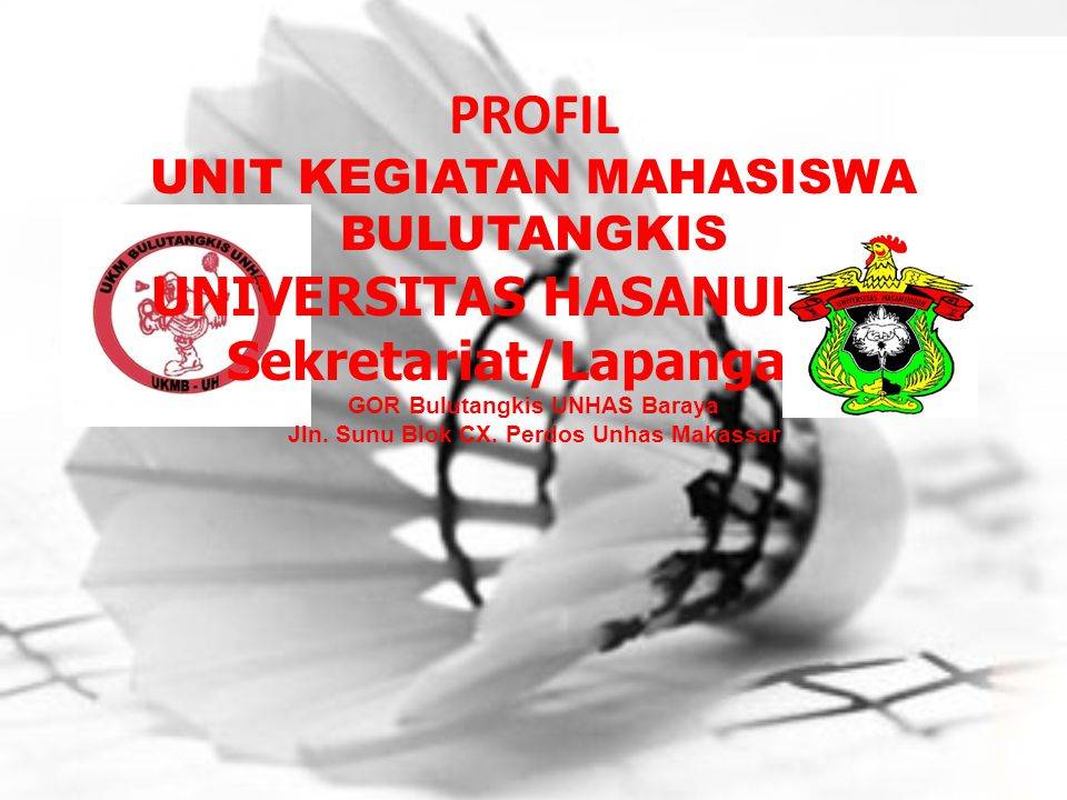 PROFIL UNIT KEGIATAN MAHASISWA BULUTANGKIS UNIVERSITAS HASANUDDIN Sekretariat/Lapangan: GOR Bulutangkis UNHAS Baraya Jln.