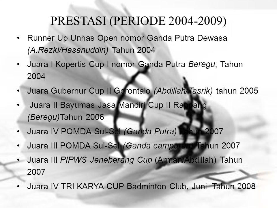 PRESTASI (PERIODE 2004-2009) Runner Up Unhas Open nomor Ganda Putra Dewasa (A.Rezki/Hasanuddin) Tahun 2004.
