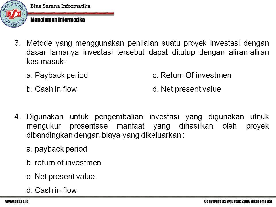 3. Metode yang menggunakan penilaian suatu proyek investasi dengan dasar lamanya investasi tersebut dapat ditutup dengan aliran-aliran kas masuk:
