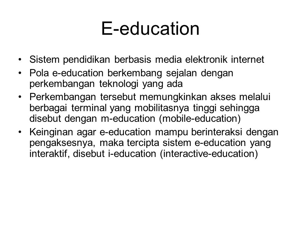 E-education Sistem pendidikan berbasis media elektronik internet