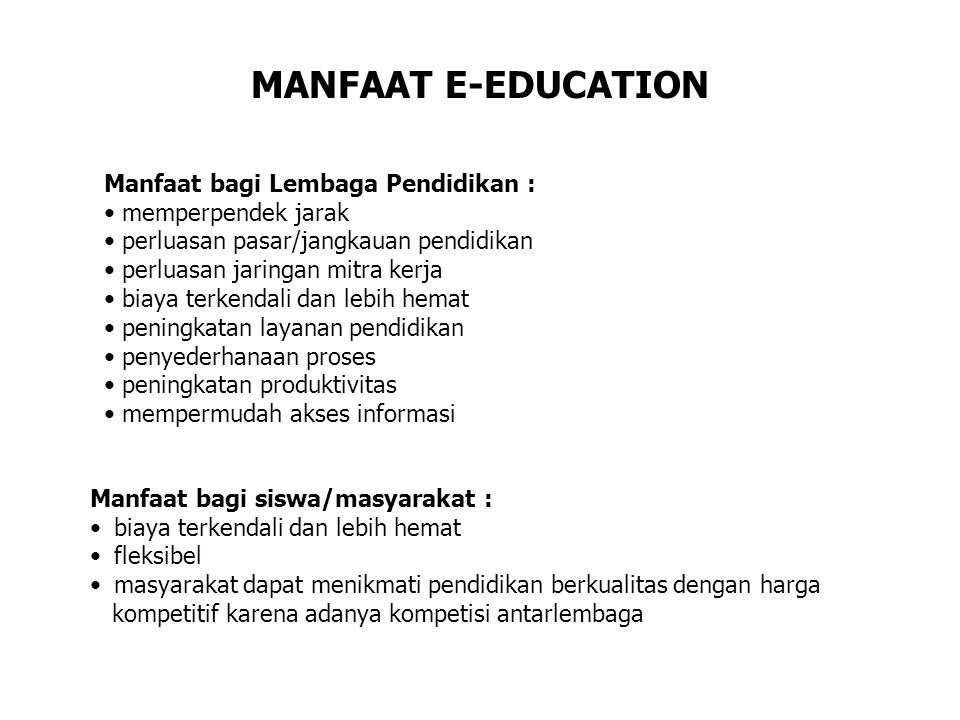 MANFAAT E-EDUCATION Manfaat bagi Lembaga Pendidikan :
