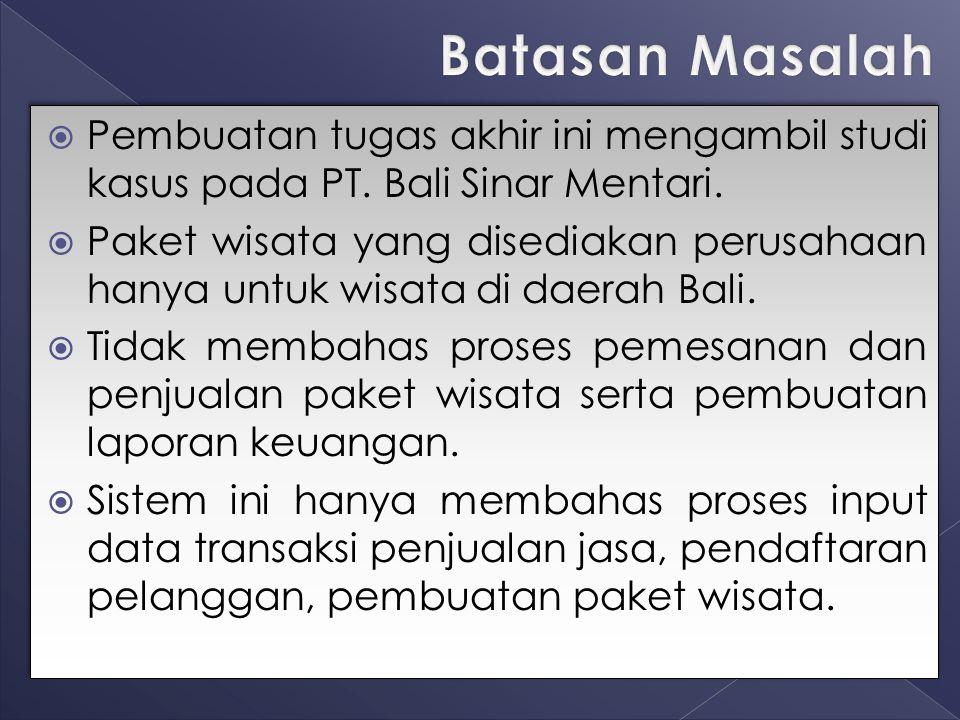 Batasan Masalah Pembuatan tugas akhir ini mengambil studi kasus pada PT. Bali Sinar Mentari.