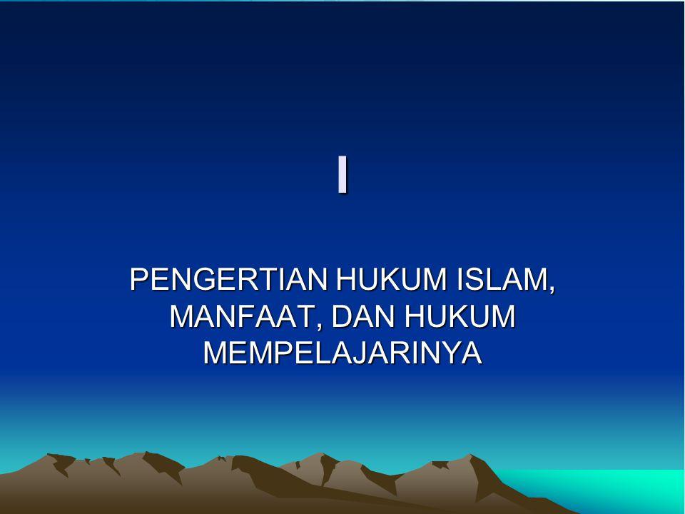 PENGERTIAN HUKUM ISLAM, MANFAAT, DAN HUKUM MEMPELAJARINYA