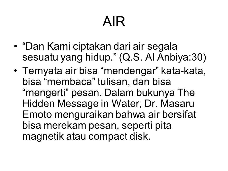AIR Dan Kami ciptakan dari air segala sesuatu yang hidup. (Q.S. Al Anbiya:30)