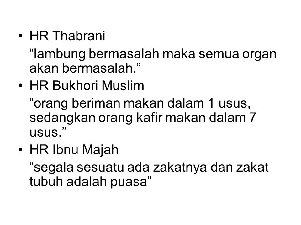 HR Thabrani lambung bermasalah maka semua organ akan bermasalah. HR Bukhori Muslim.