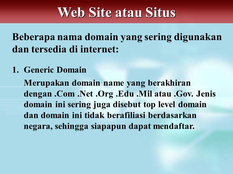 Web Site atau Situs Beberapa nama domain yang sering digunakan dan tersedia di internet: 1. Generic Domain.
